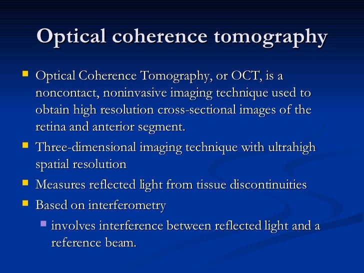 Optical coherence tomography <ul><li>Optical Coherence Tomography, or OCT, is a noncontact, noninvasive imaging technique ...