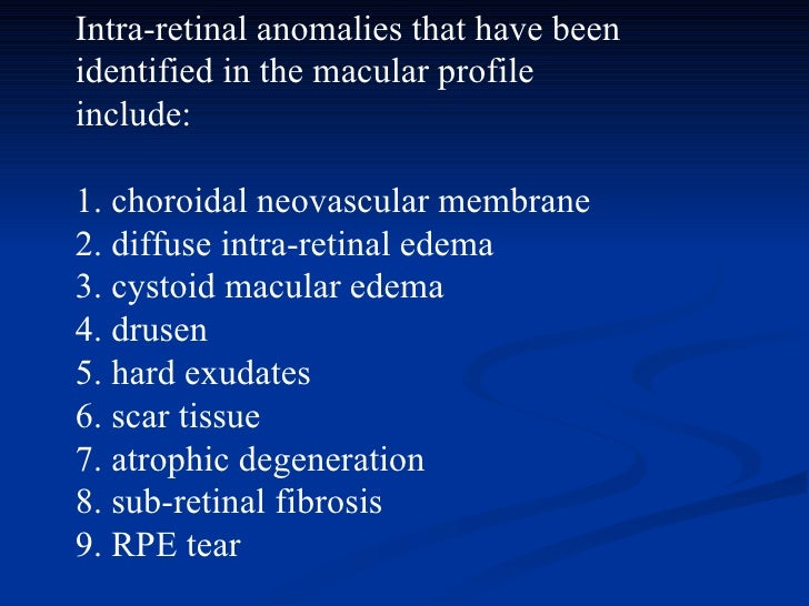 Intra-retinal anomalies that have been identified in the macular profile include:  1. choroidal neovascular membrane 2. d...