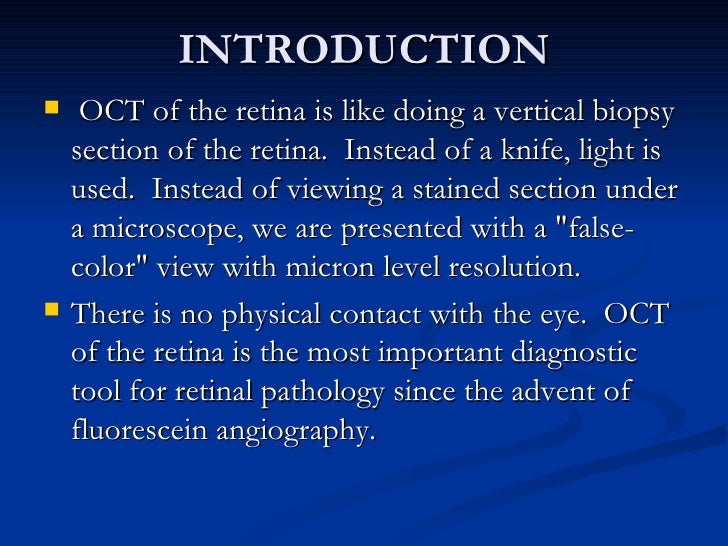 INTRODUCTION <ul><li>OCT of the retina is like doing a vertical biopsy section of the retina. Instead of a knife, light i...