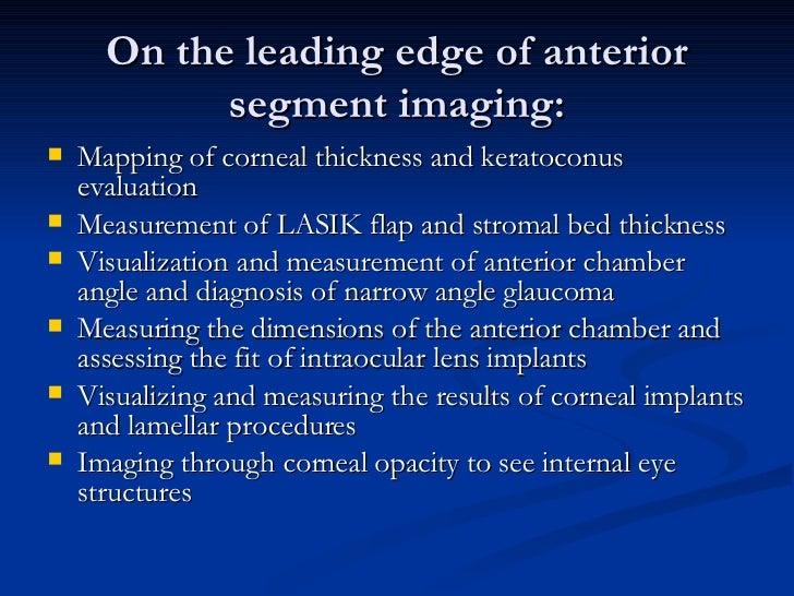 On the leading edge of anterior segment imaging: <ul><li>Mapping of corneal thickness and keratoconus evaluation  </li></u...