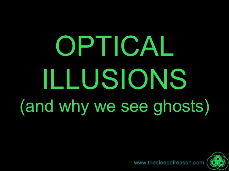 OPTICAL ILLUSIONS (and why we see ghosts)