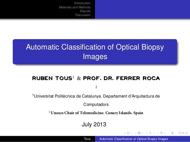 Introduction Materials and Methods Results Discussion  Automatic Classification of Optical Biopsy Images Ruben Tous1 & Prof...