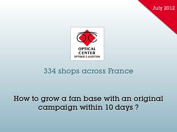 July 2012       334 shops across FranceHow to grow a fan base with an original      campaign within 10 days ?