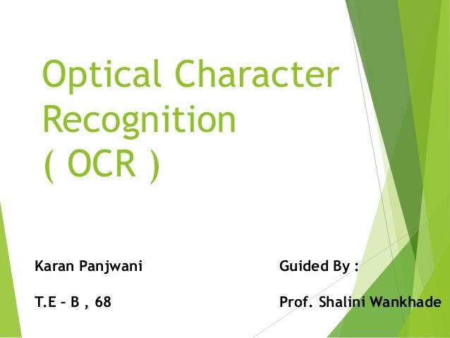 Optical Character Recognition ( OCR ) Karan Panjwani T.E – B , 68 Guided By : Prof. Shalini Wankhade