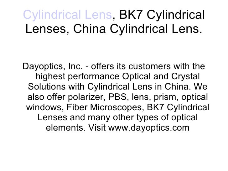 Cylindrical Lens , BK7 Cylindrical Lenses, China Cylindrical Lens. Dayoptics, Inc. - offers its customers with the highest...