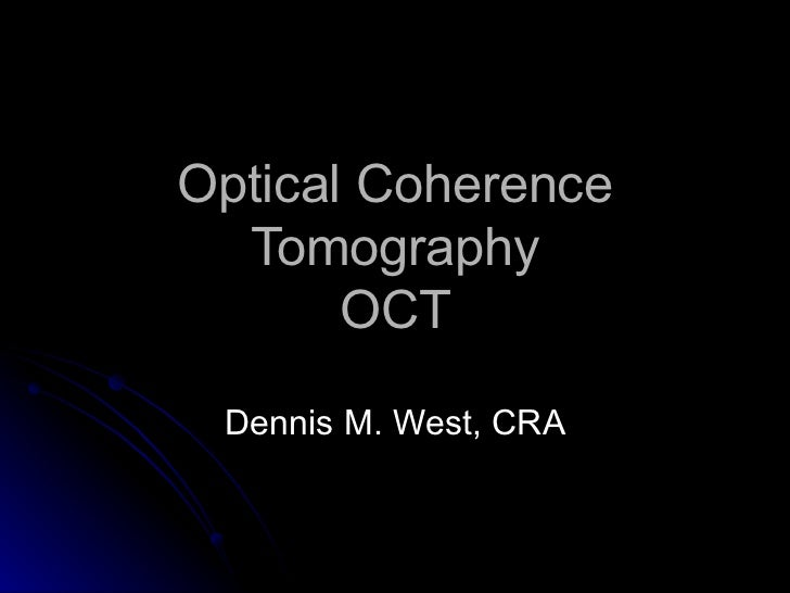 Optical Coherence Tomography OCT Dennis M. West, CRA