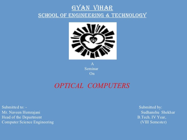 GYAN  VIHAR School of Engineering & Technology A Seminar  On OPTICAL  COMPUTERS Submitted to: -   Submitted by: Mr. Naveen...