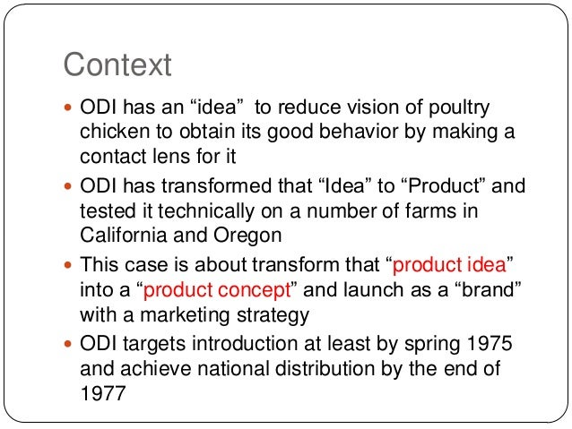 optical distortion case A new product, contact lenses for chickens, is to be introduced by a small firm formed to market the product an entry strategy must be planned including price, sales force, size, and location allows data for computation of economic benefit to farmers includes state-by-state chicken population.
