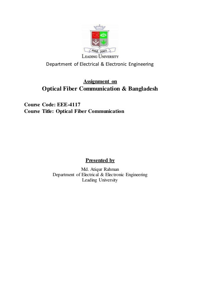 Department of Electrical & Electronic Engineering  Assignment on  Optical Fiber Communication & Bangladesh  Course Code: E...