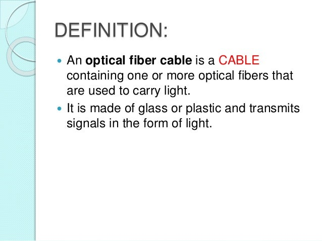 fiber optics definitions essay Large selection of fiber optical cables: single mode, multi mode, riser, plenum and accessories made in the us and fully tested to telcordia standards.