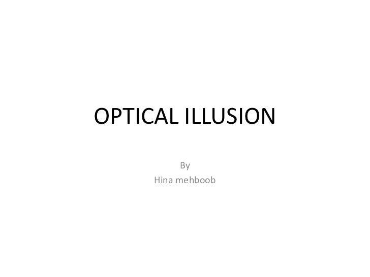 OPTICAL ILLUSION           By     Hina mehboob