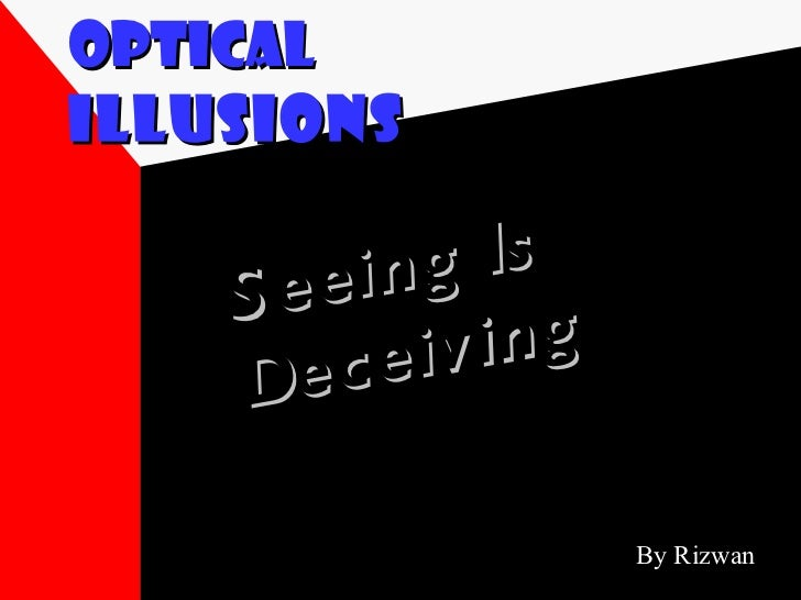 Optical   Illusions Seeing Is Deceiving By Rizwan