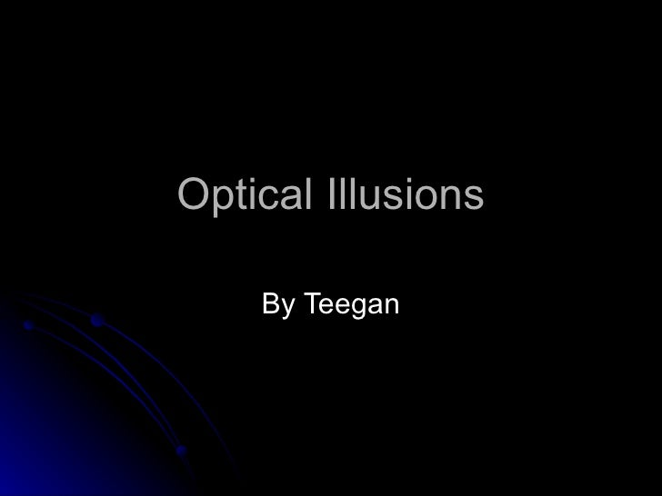 Optical Illusions    By Teegan