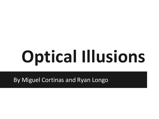 Optical Illusions By Miguel Cortinas and Ryan Longo