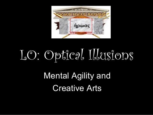 LO: Optical Illusions Mental Agility and Creative Arts ήρωαςήρωας