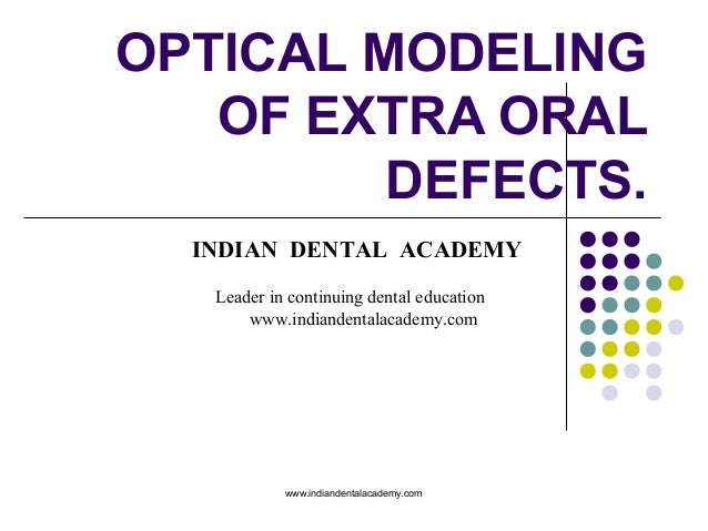 OPTICAL MODELING OF EXTRA ORAL DEFECTS. INDIAN DENTAL ACADEMY Leader in continuing dental education www.indiandentalacadem...