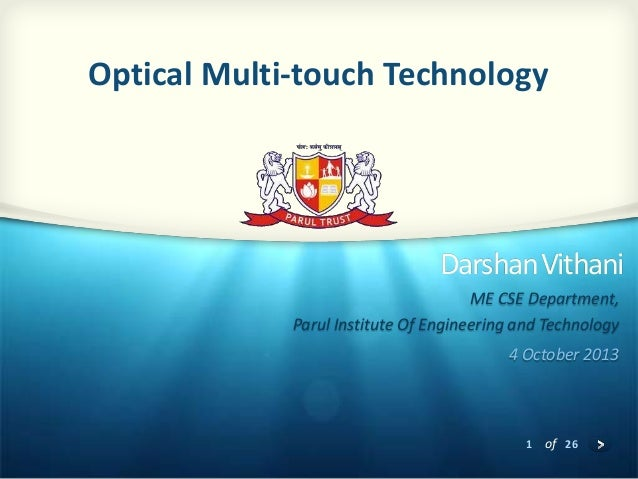 1 of 26 DarshanVithani ME CSE Department, Parul Institute Of Engineering and Technology 4 October 2013 Optical Multi-touch...