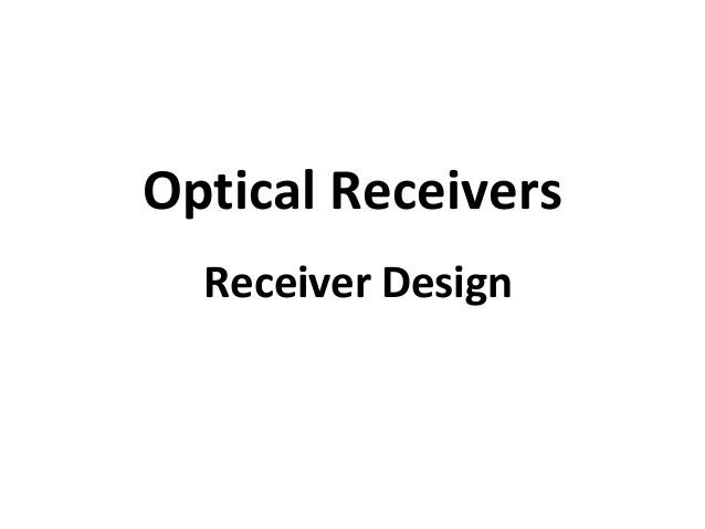 Optical ReceiversReceiver Design