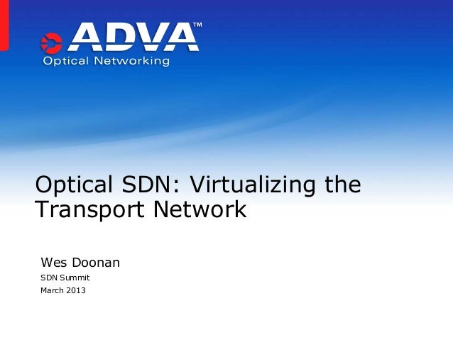 Optical SDN: Virtualizing theTransport NetworkWes DoonanSDN SummitMarch 2013