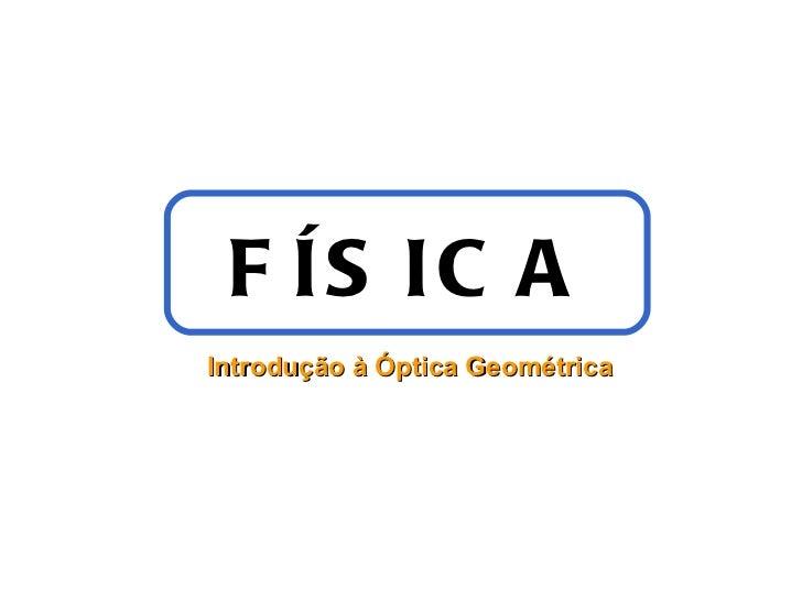 FÍSICA Introdução à Óptica Geométrica