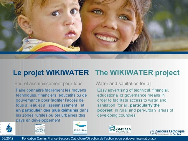 Le projet WIKIWATER The WIKIWATER project Eau et assainissement pour tous Water and sanitation for all 03/2012 Fondation C...