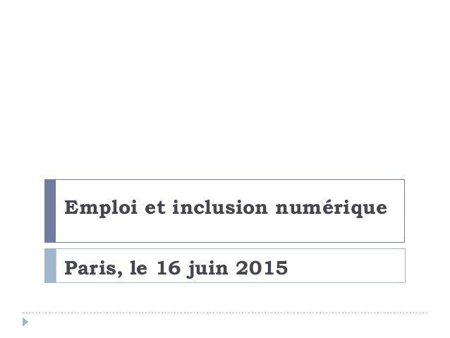 Emploi et inclusion numérique Paris, le 16 juin 2015