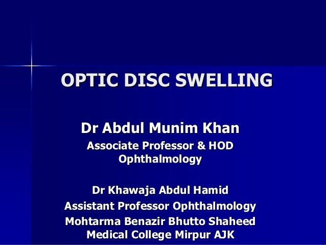 OPTIC DISC SWELLING Dr Abdul Munim Khan Associate Professor & HOD Ophthalmology Dr Khawaja Abdul Hamid Assistant Professor...