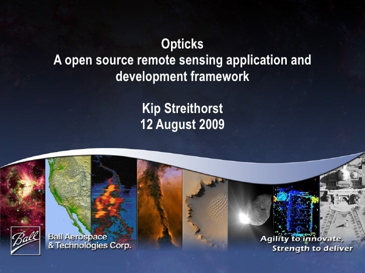 Opticks A open source remote sensing application and development framework Kip Streithorst 12 August 2009