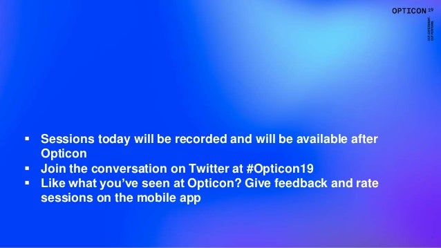 1  Sessions today will be recorded and will be available after Opticon  Join the conversation on Twitter at #Opticon19 ...