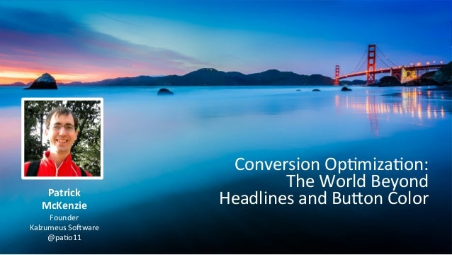 Conversion  Op,miza,on:     The  World  Beyond     Headlines  and  Bu:on  Color  Patrick   McKenzi...