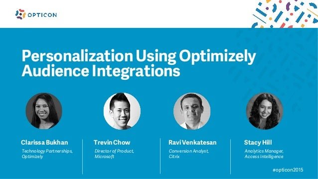 #opticon2015 Personalization Using Optimizely Audience Integrations Clarissa Bukhan Technology Partnerships, Optimizely Tr...