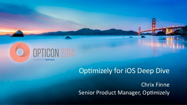 Op#mizely  for  iOS  Deep  Dive Chrix  Finne     Senior  Product  Manager,  Op#mizely