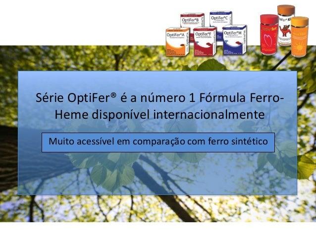 Série OptiFer® é a número 1 Fórmula Ferro- Heme disponível internacionalmente Muito acessível em comparação com ferro sint...