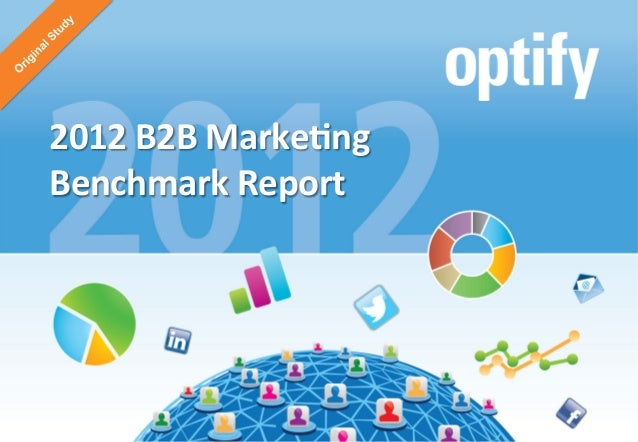 2012	  B2B	  Marke+ng	             Benchmark	  Report	  ©	  2013	  Op+fy,	  Inc.	  All	  rights	  reserved.	     2012	  B2...