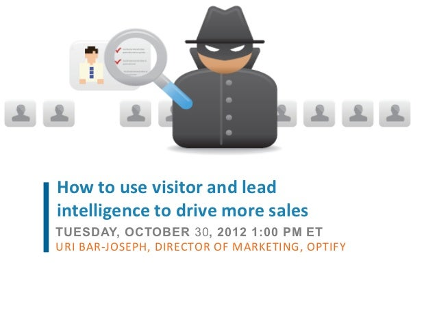How to use visitor and lead intelligence to drive more sales TUESDAY, OCTOBER 30, 2012 1:00 PM ETURI...