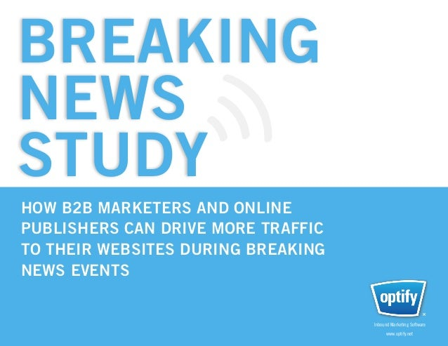 BREAKINGNEWSSTUDYHOW B2B MARKETERS AND ONLINE 				PUBLISHERS CAN DRIVE MORE TRAFFIC 			TO THEIR WEBSITES DURING BREAKING 	...