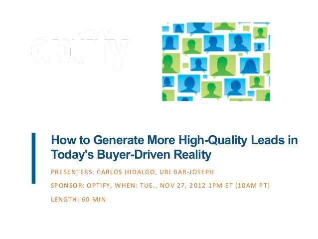 How to Generate More High-Quality Leads inTodays Buyer-Driven RealityPRESENTERS:	  CARLOS	  HIDALGO,	  URI	  BAR-­‐JOSEPH	...