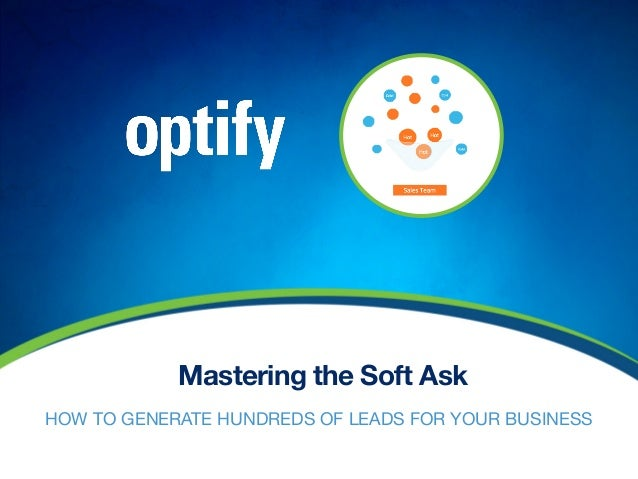 Mastering the Soft Ask HOW TO GENERATE HUNDREDS OF LEADS FOR YOUR BUSINESS