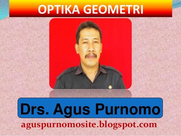 OPTIKA GEOMETRIDrs. Agus Purnomoaguspurnomosite.blogspot.com