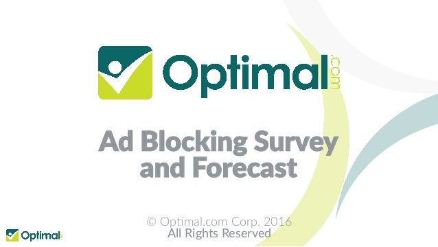 Ad Blocking Survey and Forecast © Op%mal.com Corp. 2016 All Rights Reserved