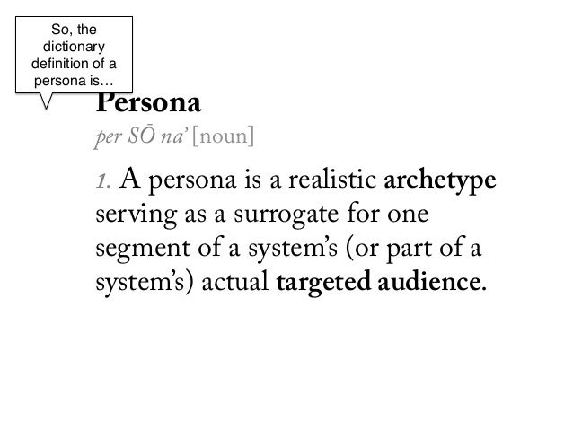 So, the dictionarydefinition of apersona is…!      !          Persona          per SŌ na' [noun]          1.A persona is a ...