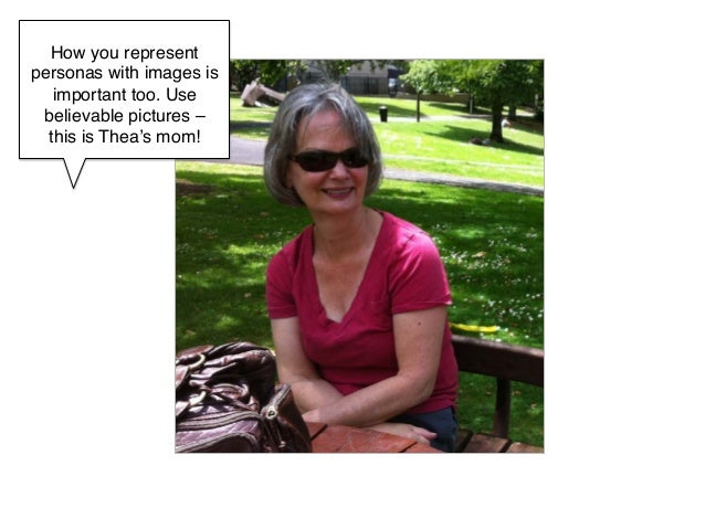 How you representpersonas with images is   important too. Use believable pictures –  this is Thea's mom!!            !