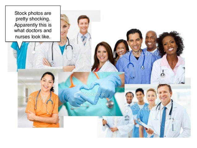 Stock photos arepretty shocking.Apparently this iswhat doctors andnurses look like.!        !