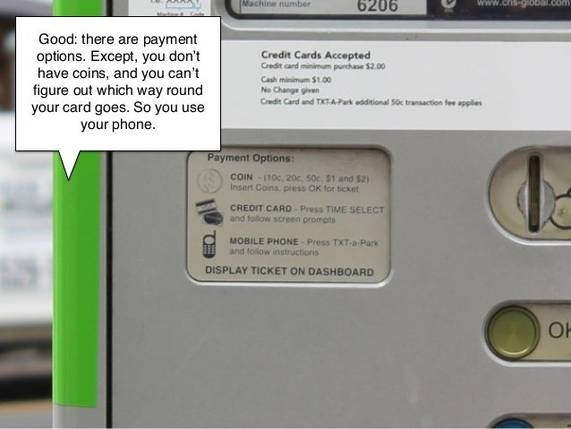 Good: there are payment options. Except, you don't have coins, and you can'tfigure out which way roundyour card goes. So yo...
