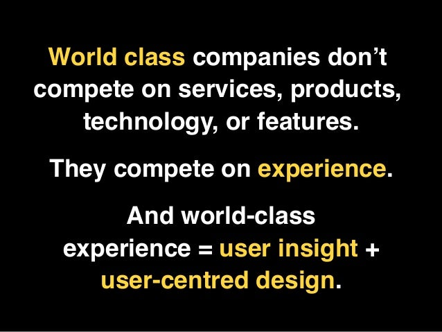 "World class companies don'tcompete on services, products,   technology, or features.                          "" They compe..."
