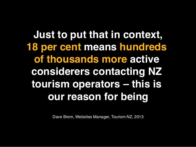 Just to put that in context,18 per cent means hundreds  ofthousands more active considerers contacting NZ tourism operat...