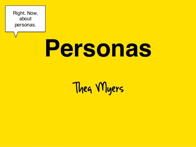 "Right. Now,   aboutpersonas.!     !              Personas""                Thea Myers"