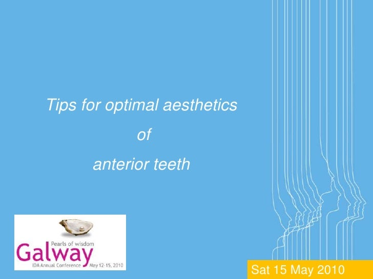 Tips for optimal aesthetics             of       anterior teeth                                   Sat 15 May 2010