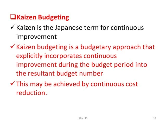 disadvantage of kaizen Kaizen is japanese word which means continuous improvement of working practices, personal efficiencies etc kaizen budgeting is all about innovative methods to improve the organisation's efficiency to deliver kaizen budgeting mostly uses by leading organizations, which has a long.