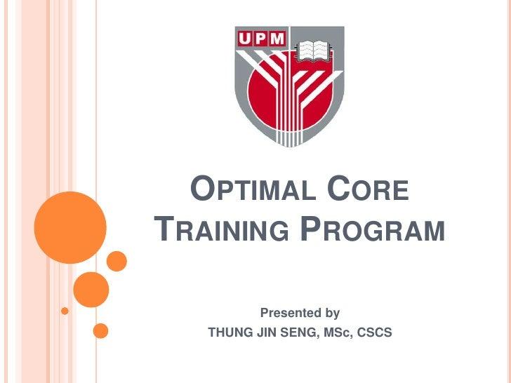 a8a90efc41223c OPTIMAL CORETRAINING PROGRAM Presented by THUNG JIN SENG